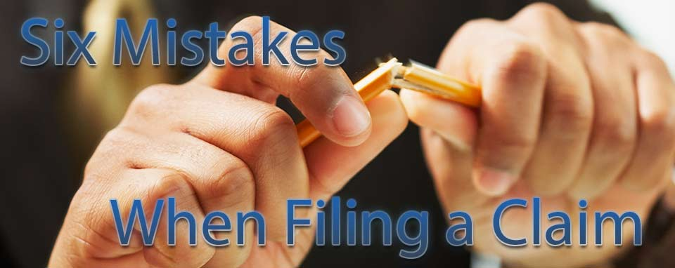 Six Mistakes People Make When Filing a Claim